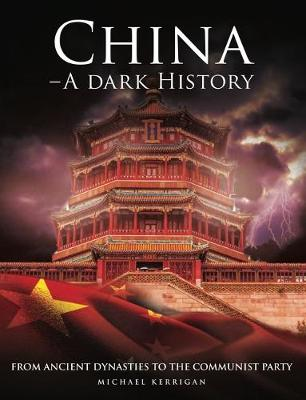 China - A Dark History: From Ancient Dynasties to the Communist Party - Dark Histories (Hardback)