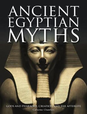 Ancient Egyptian Myths: Gods and Pharoahs, Creation and the Afterlife - Histories (Hardback)