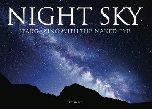 Night Sky: Stargazing with the Naked Eye (Hardback)