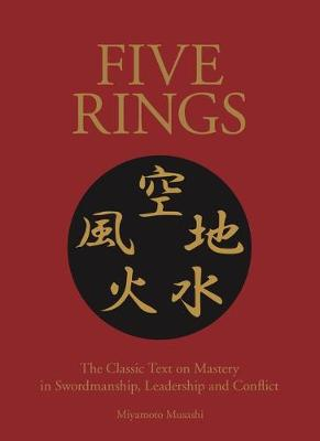 Five Rings: The Classic Text on Mastery in Swordsmanship, Leadership and Conflict: A New Translation - Chinese Bound (Hardback)