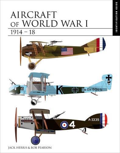 Aircraft of World War I 1914-1918: The Essential Aircraft Identification Guide - The Essential Identification Guide (Hardback)