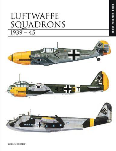 Luftwaffe Squadrons 1939-45: The Essential Aircraft Identification Guide - The Essential Identification Guide (Hardback)