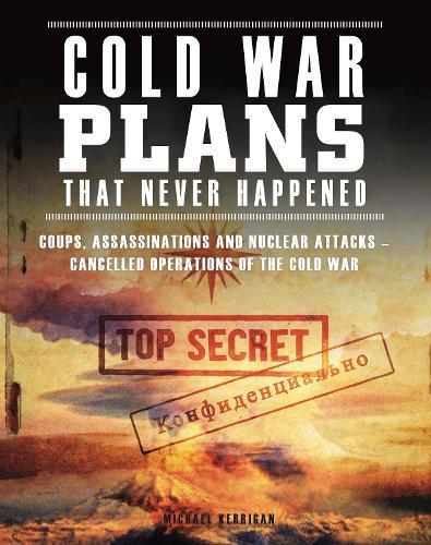 Cold War Plans That Never Happened: 1945-91 (Paperback)