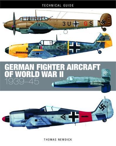 German Fighter Aircraft of World War II - Technical Guides (Hardback)