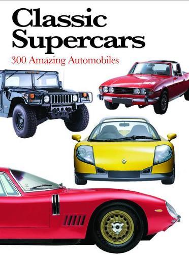 Classic Supercars: 300 Amazing Automobiles - Mini Encyclopedia (Paperback)