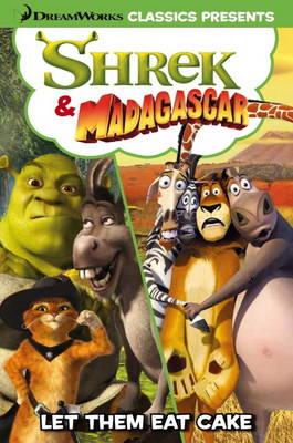 Shrek & Madagascar: Let Them Eat Cake - Dreamworks Classics 4 (Paperback)