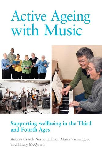 Active Ageing with Music: Supporting wellbeing in the Third and Fourth Ages (Paperback)