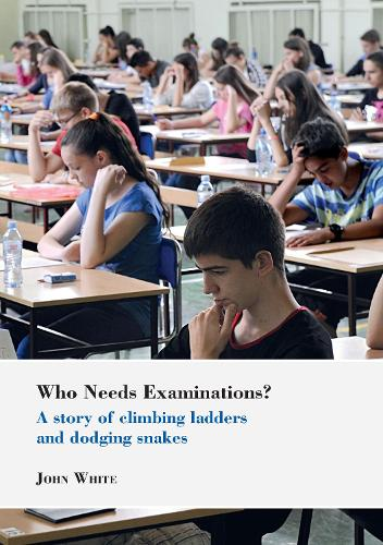 Who Needs Examinations?: A story of climbing ladders and dodging snakes - Bedford Way Papers 45 (Paperback)