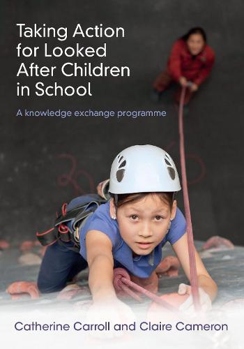 Taking Action for Looked After Children in School: A knowledge exchange programme (Paperback)