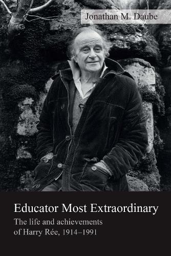 Educator Most Extraordinary: The life and achievements of Harry Ree, 1914-1991 (Paperback)