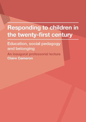 Responding to children in the twenty-first century: Education, social pedagogy and belonging - Inaugural Professorial Lectures (Paperback)