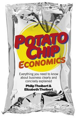 Potato Chip Economics: Everything You Need to Know About Business Clearly and Concisely Explained (Paperback)