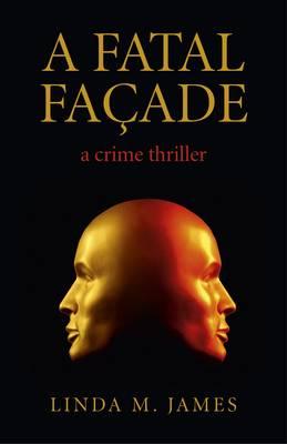 Fatal Facade, A - a crime thriller (Paperback)