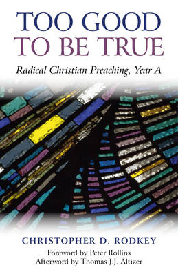 Too Good to be True: Radical Christian Preaching, Year A (Paperback)