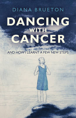Dancing with Cancer: And How I Learnt a Few New Steps (Paperback)