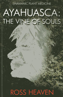 Shamanic Plant Medicine - Ayahuasca: The Vine of Souls (Paperback)
