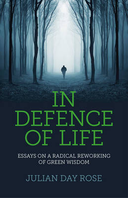 In Defence of Life - Essays on a Radical Reworking of Green Wisdom (Paperback)