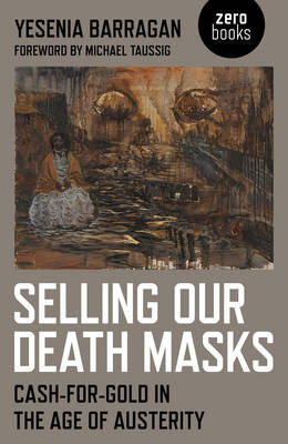 Selling Our Death Masks: Cash-For-Gold in the Age of Austerity (Paperback)