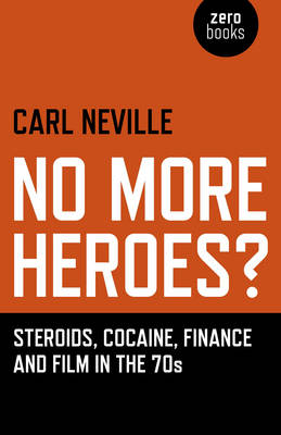 No More Heroes?: Steroids, Cocaine, Finance and Film in the 70s (Paperback)