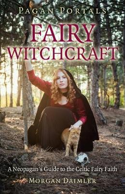 Pagan Portals - Fairy Witchcraft - A Neopagan`s Guide to the Celtic Fairy Faith (Paperback)