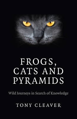 Frogs, Cats and Pyramids: Wild Journeys in Search of Knowledge (Paperback)