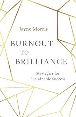 Burnout to Brilliance: Strategies for Sustainable Success (Paperback)