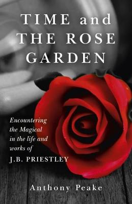 Time and the Rose Garden: Encountering the Magical in the Life and Works of J.B. Priestley (Paperback)