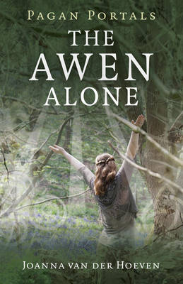 Pagan Portals - The Awen Alone - Walking the Path of the Solitary Druid (Paperback)