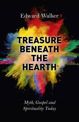 Treasure Beneath the Hearth: Myth, Gospel and Spirituality Today (Paperback)