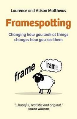 Framespotting: Changing How You Look at Things Changes How You See Them (Paperback)