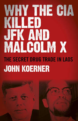 Why the CIA Killed JFK and Malcolm X: The Secret Drug Trade in Laos (Paperback)