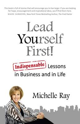 Lead Yourself First!: Indispensable Lessons in Business and in Life (Paperback)
