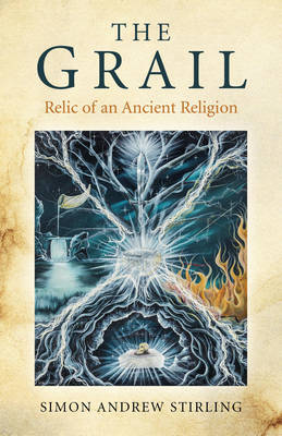 The Grail: Relic of an Ancient Religion (Paperback)