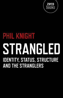 Strangled - Identity, Status, Structure and The Stranglers (Paperback)