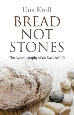 Bread Not Stones: The Autobiography of an Eventful Life (Paperback)