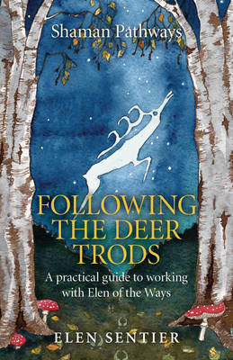 Shaman Pathways - Following the Deer Trods - A practical guide to working with Elen of the Ways (Paperback)