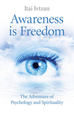 Awareness is Freedom: The Adventure of Psychology and Spirituality (Paperback)