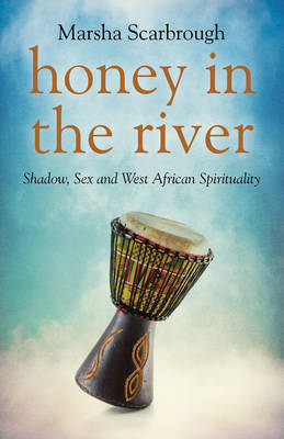 Honey in the River: Shadow, Sex and West African Spirituality (Paperback)