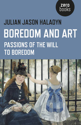 Boredom and Art: Passions of the Will to Boredom (Paperback)