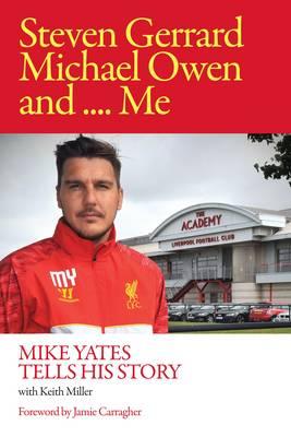 Steven Gerrard, Michael Owen and Me.: Mike Yates Tells His Story (Hardback)