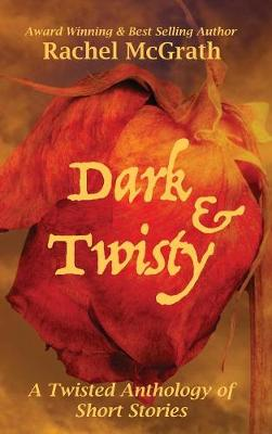 Dark & Twisty: A Twisted Anthology of Short Stories (Hardback)