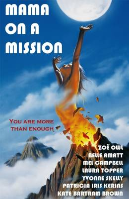 Mama on a Mission: Give Yourself Permission to Shine as a Woma, Mother and Divine Creative Spirit (Paperback)