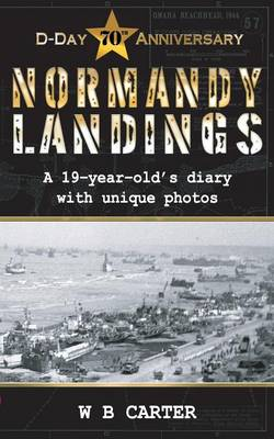 Normandy Landings: A 19-Year-Old's Diary with Unique Photos (Paperback)