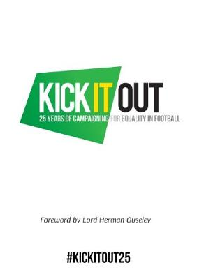 Kick It Out: 25 Years of Campaigning for Equality in Football (Hardback)