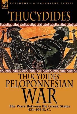 Thucydides' Peloponnesian War: The Wars Between the Greek States 431-404 B. C. (Hardback)