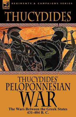 Thucydides' Peloponnesian War: The Wars Between the Greek States 431-404 B. C. (Paperback)