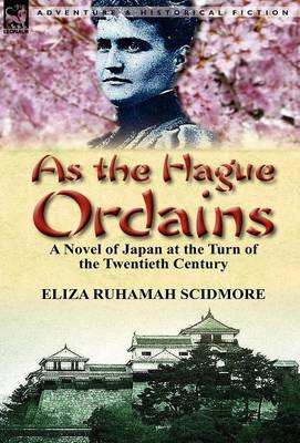As the Hague Ordains: A Novel of Japan at the Turn of the Twentieth Century (Hardback)