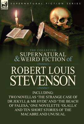The Collected Supernatural and Weird Fiction of Robert Louis Stevenson: Two Novellas 'the Strange Case of Dr Jekyll & MR Hyde' and 'the Beach of Fales (Hardback)