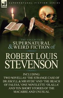 The Collected Supernatural and Weird Fiction of Robert Louis Stevenson: Two Novellas 'the Strange Case of Dr Jekyll & MR Hyde' and 'the Beach of Fales (Paperback)