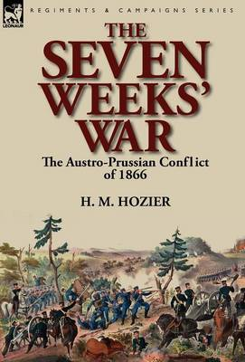 The Seven Weeks' War: the Austro-Prussian Conflict of 1866 (Hardback)
